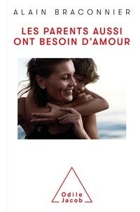 Alain Braconnier - Les parents aussi ont besoin d'amour - La parole aux parents.