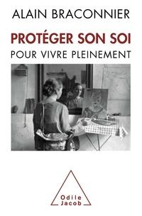 Alain Braconnier - Protéger son Soi - Pour vivre pleinement.
