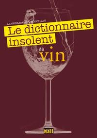 Alain Bradfer et Vincent Lalu - Le dictionnaire insolent du vin.