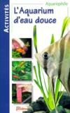 Alain Breitenstein et Pierre Darmangeat - L'aquarium d'eau douce.