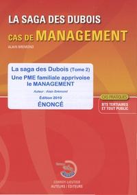 Alain Brémond - La saga des Dubois - Tome 2, Une PME familiale apprivoise le management - Enoncé.