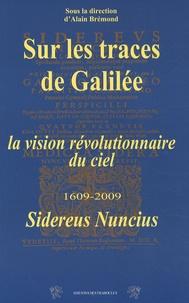 Alain Brémond - Sur les traces de Galilée - La vision révolutionnaire du ciel, 1609-2009, Sidereus nuncius.