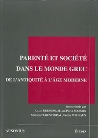 Alain Bresson et Marie-Paule Masson - Parenté et société dans le monde grec de l'Antiquité à l'âge moderne.