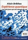 Alain Brêthes - Expérience quantique - Les trois jours qui ont changé ma vie.
