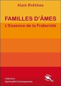 Alain Brêthes - Familles d'âmes - L'essence de la fraternité.