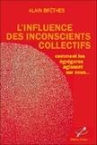 Alain Brêthes - L'influence des inconscients collectifs - Comment les Egrégores agissent sur nous.