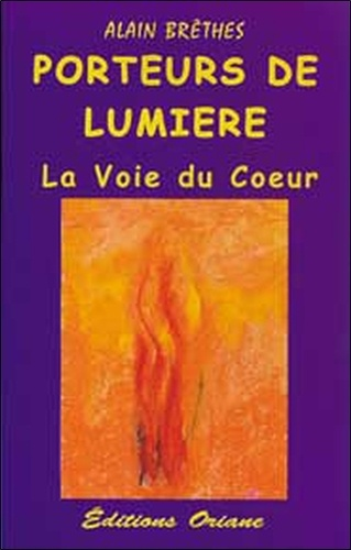 Alain Brêthes - Porteurs de lumière - La Voie du Coeur.