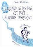 Alain Brêthes - Quand le disciple est prêt, le maître disparaît - Tout est en soi.