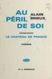 Alain Brieux - Au péril de soi - Comprenant Le château de Prague.