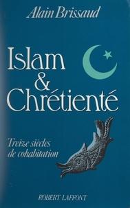 Alain Brissaud - Islam et Chrétienté - Treize siècles de cohabitation.