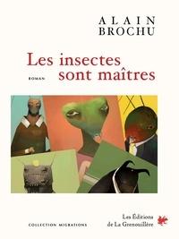 Alain Brochu - Les Insectes sont maîtres.