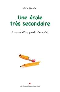 Alain Brochu - Une école très secondaire.