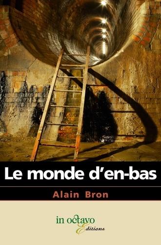 Alain Bron - Le monde d'en-bas.