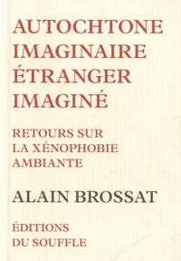 Alain Brossat - Autochtone imaginaire, étranger imaginé - Retour sur la xénophobie ambiante.