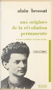Alain Brossat - Aux origines de la révolution permanente - La pensée politique du jeune Trotsky.