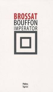 Alain Brossat - Bouffon Imperator.