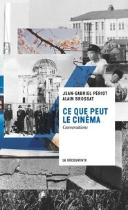 Alain Brossat et Jean-Gabriel Périot - Ce que peut le cinéma - Conversations.
