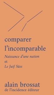 Alain Brossat - Comparer l'incomparable - Naissance d'une nation et Le Juif Süss.