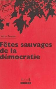 Alain Brossat - Fêtes sauvages de la démocratie.