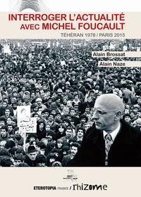 Alain Brossat et Alain Naze - Interroger l'actualité avec Michel Foucault - Téhéran 1978 / Paris 2015.