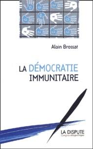 Alain Brossat - La démocratie immunitaire.