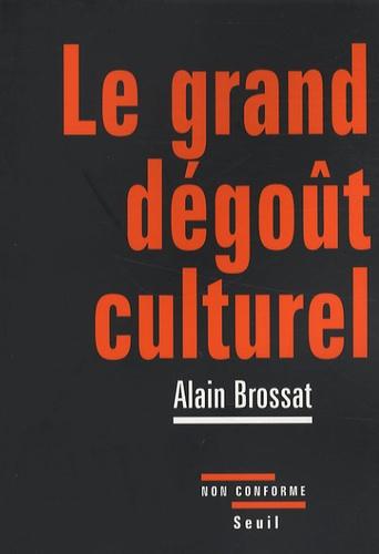 Alain Brossat - Le grand dégoût culturel.