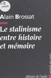 Alain Brossat - Le Stalinisme entre histoire et mémoire.