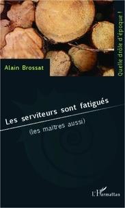 Alain Brossat - Les serviteurs sont fatigués (les maîtres aussi).