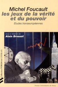 Alain Brossat - Michel Foucault, les jeux de la vérité et du pouvoir - Etudes transeuropéennes.