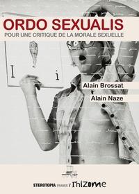 Alain Brossat et Alain Naze - Ordo Sexualis - Pour une critique de la morale sexuelle.