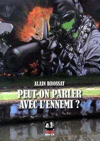 Alain Brossat - Peut-on parler avec l'ennemi ?.