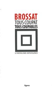 Alain Brossat - Tous Coupat, tous coupables - Le moralisme antiviolence.