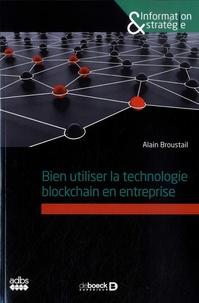 Alain Broustail - Bien utiliser la technologie blockchain en entreprise.