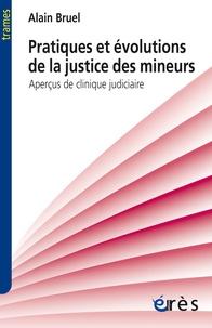 Pratiques et évolutions de la justice des mineurs- Aperçus de clinique judiciaire - Alain Bruel pdf epub