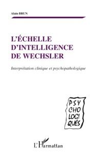 Alain Brun - L'échelle d'intelligence de Wechsler - Interprétation clinique et psychopathologique.