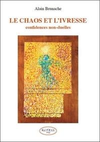 Alain Brunache - Le chaos et l'ivresse - Confidences non-duelles.