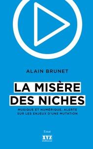 Alain Brunet - La misère des niches - Musique et numérique, alerte sur les enjeux d'une mutation.