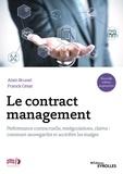 Alain Brunet et Franck César - Le contract management - Performance contractuelle, renégociations, claims : comment sauvegarder et accroître les marges.