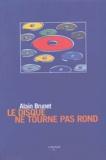 Alain Brunet - Le disque ne tourne pas rond.