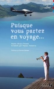 Alain Brunet et Pascal Bouterin - Puisque vous partez en voyage....