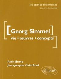 Alain Bruno et Jean-Jacques Guinchard - Georg Simmel - Vie, oeuvres, concepts.
