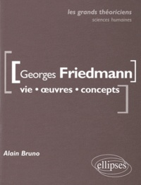 Alain Bruno - Georges Friedman - Vie, oeuvres, concepts.