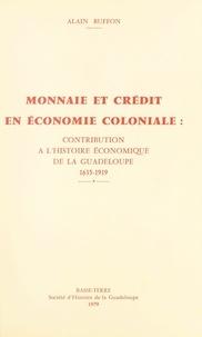 Alain Buffon et  Société d'Histoire de la Guade - Monnaie et crédit en économie coloniale : contribution à l'histoire économique de la Guadeloupe, 1635-1919.
