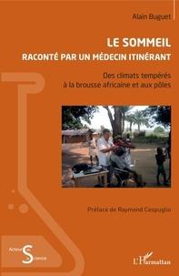 Alain Buguet - Le sommeil raconté par un médecin itinérant - Des climats tempérés à la brousse africaine et aux pôles.