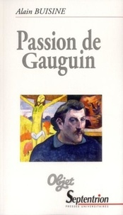 Alain Buisine - Passion de Gauguin.