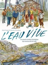 Alain Bujak et Damien Roudeau - L'eau vive - Un grand combat écologique aux sources de la Loire.