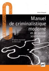 Alain Buquet - Manuel de criminalistique moderne et de police scientifique - La science et la recherche de la preuve.