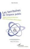 Alain Bussière - Les territoires de l'espace public - Enjeux communicationnels pour une pratique démocratique.
