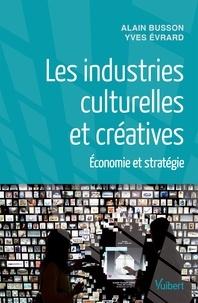 Alain Busson et Yves Evrard - Les industries culturelles et créatives - Economie et stratégie.