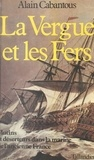 Alain Cabantous - La vergue et les fers : mutins et déserteurs dans la marine de l'ancienne France.